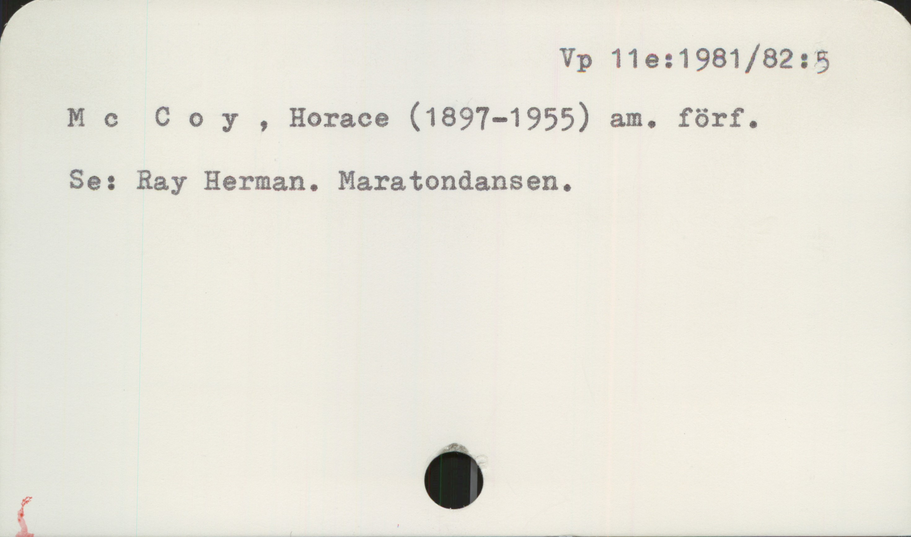 McCoy, Horace (1897-1955) am. förf. Vp 11e:1981/82 : 5